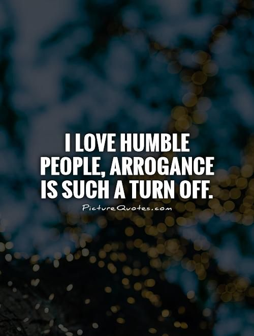 Humble Quotes I Love Humble People Arrogance Is Such A Turn Offhumble Quotes On .