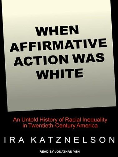 When Affirmative Action Was WhiteAn Untold History of Racial