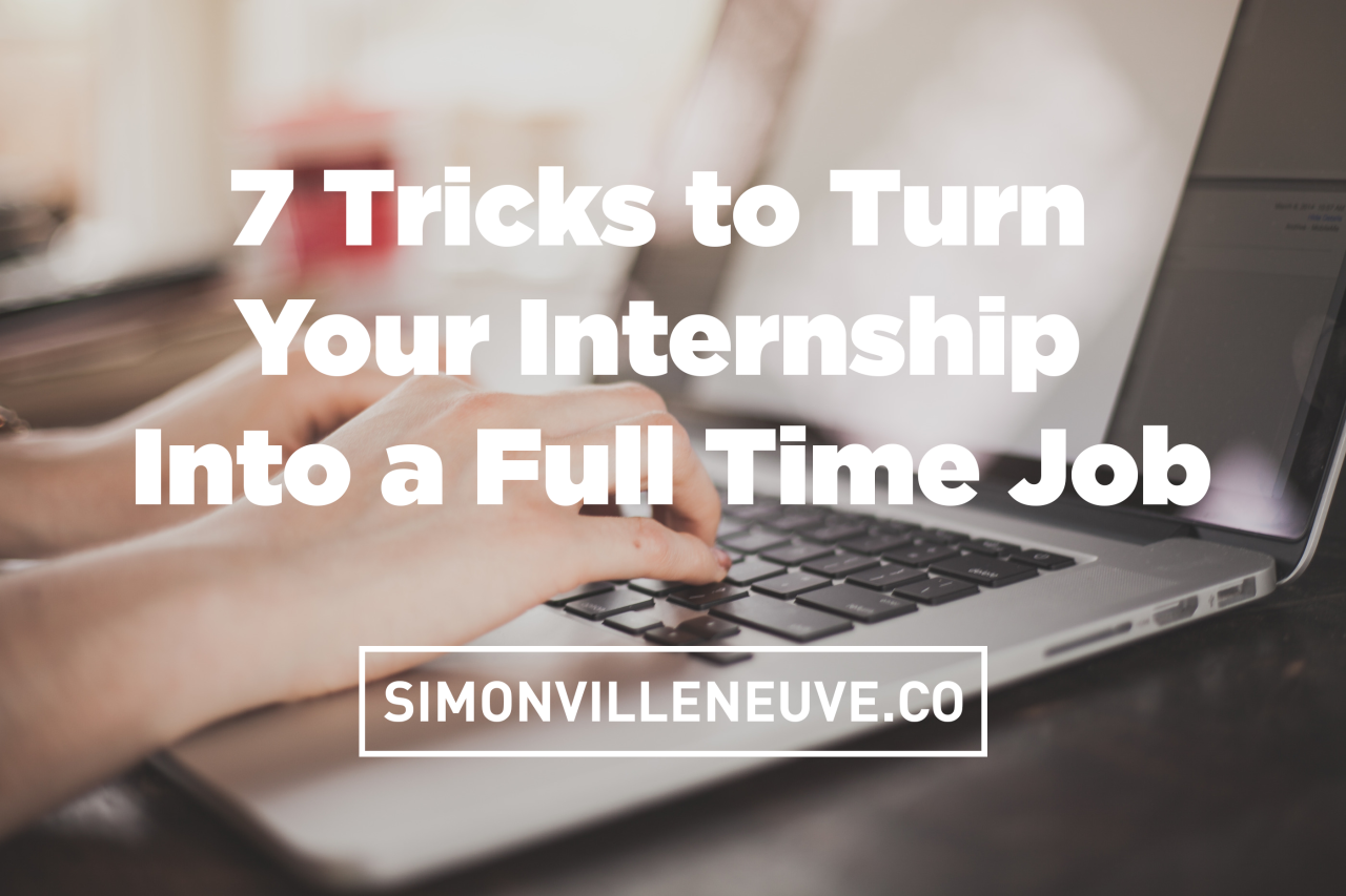 Career Advice 7 Trick To Turn Your Internship Into A Full