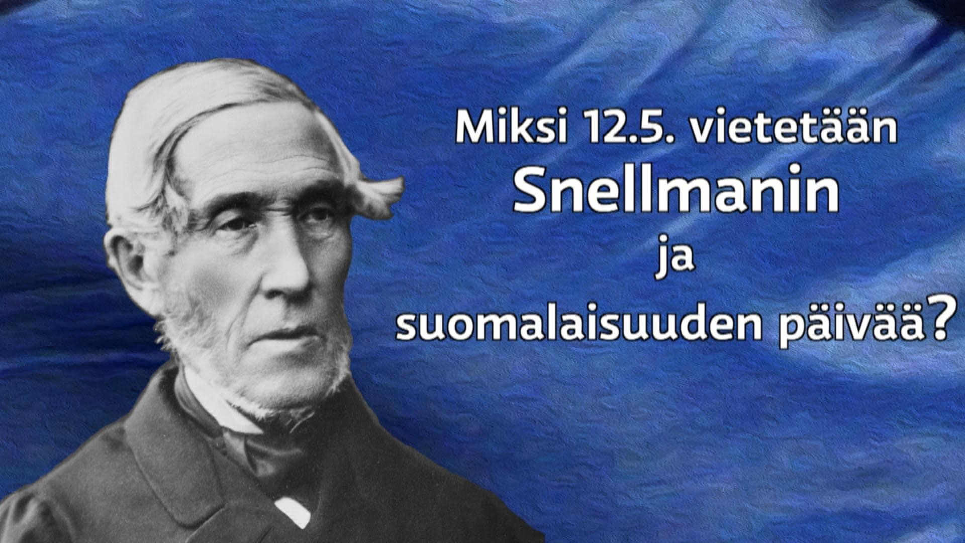 J. V. Snellman oli fennomaani, kansallisfilosofi, lehtimies, professori, senaattori, talousmies, valtiopäivämies ja perheenisä. 12.5.