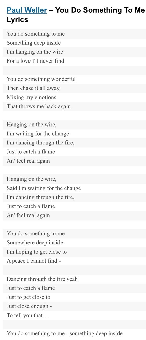 Lyric lyrics to something : You do something to me by Paul Weller....this brings such emotion ...