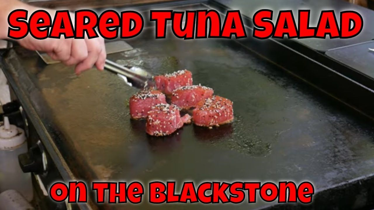 Tuna Salad On The Blackstone Griddle Youtube Grilled Tuna Steaks Recipes Gas Grill Recipes Outdoor Griddle Recipes