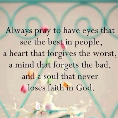 Always pray to have eyes that see the best in people, ...