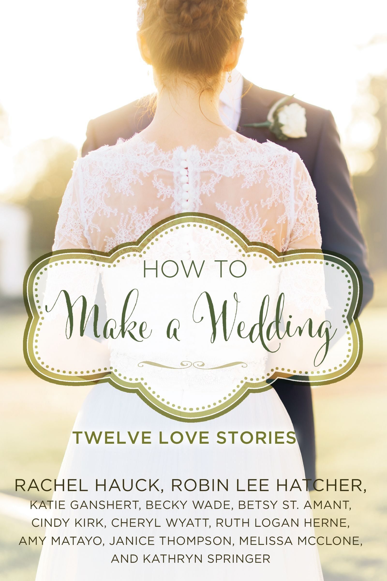 how to make a wedding twelve love stories a year of weddings