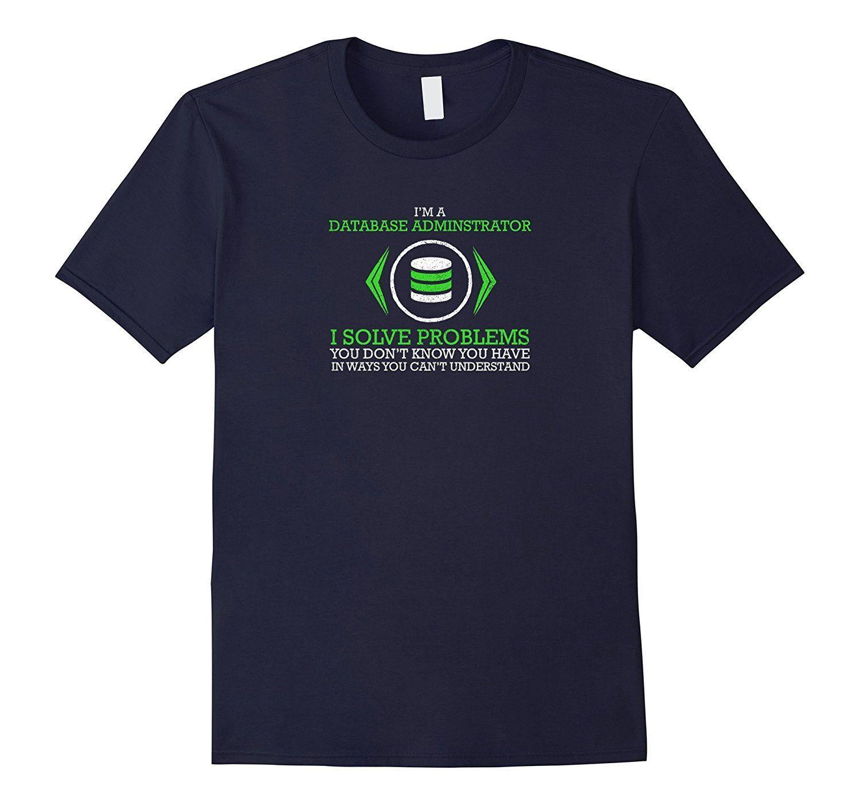 I'm a database administrator I solve problems funny t-shirt
