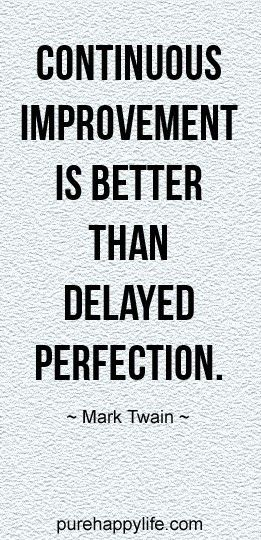 Inspirational Quote: Continuous improvement is better than delayed
