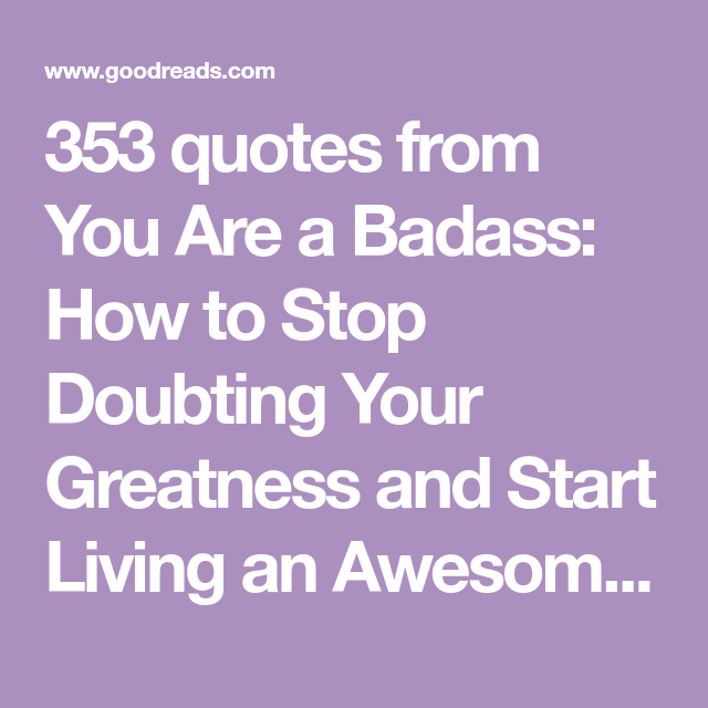 353 Quotes From You Are A Badass How To Stop Doubting Your Greatness And Start Living An Awesome Life If You Re Serious About Badass Quotes Quotes Greatful