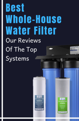 Best Whole House Water Filter 2019 Our Reviews Of The Top Systems House Water Filter Whole House Water Filter Water Filter