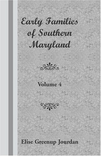 Early Families of Southern Maryland: Volume 4 by Elise