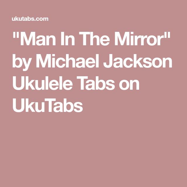 Man In The Mirror By Michael Jackson Ukulele Tabs On Ukutabs Uke