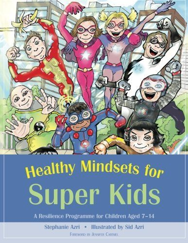 Healthy Mindsets for Super Kids: A Resilience Programme for Children Aged 7-14