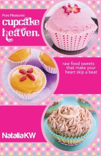 Pure Pleasures Cupcake Heaven Raw Food Sweets That Make Your Heart Skip a Beat *** More info could be found at the image url.