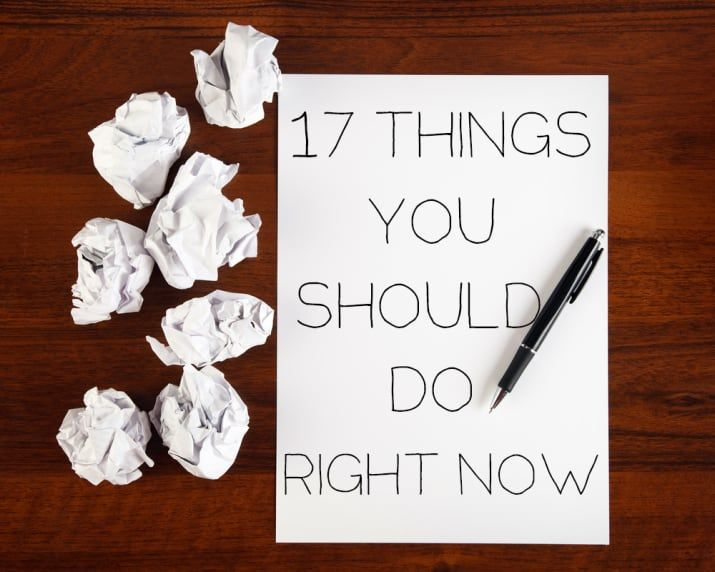 17 Things You Should Do Right Now