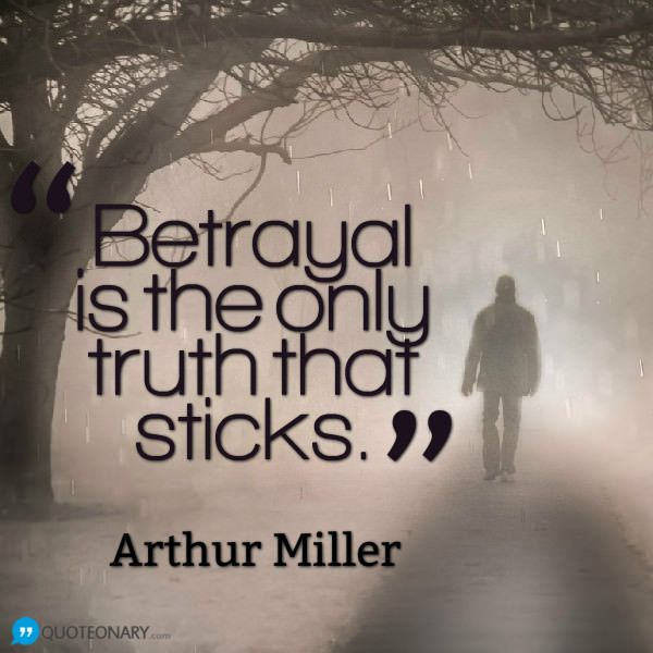 Arthur Miller #quote about betrayal | Quote Pictures