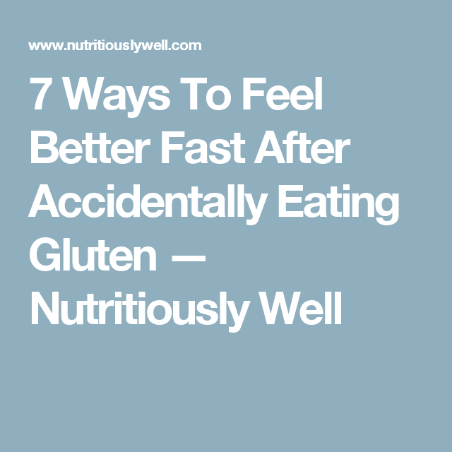 7 Ways To Feel Better Fast After Accidentally Eating ...