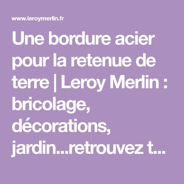 Une Bordure Acier Pour La Retenue De Terre Leroy Merlin