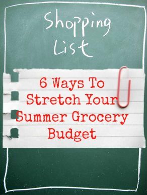 6 Easy Ways To Stretch Your Summer Grocery Budget