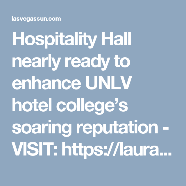 Hospitality Hall nearly ready to enhance UNLV hotel college's soaring reputation - VISIT: https://lauraharbisonrealestate.tumblr.com/ For More Up-to-Date News | #LasVegas #Vegas #CityOfLasVegas #DTLV #SinCity #news #breaking #breakingnews #Raiders #RaiderNation #microconf