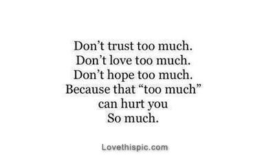 Too Much Can Hurt You So Much Love Love Quotes Life Quotes Quotes Quote Life Life Lessons True Quotes Be Yourself Quotes Hurt Quotes