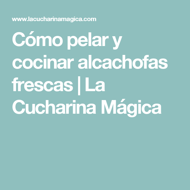 Como Cocinar Alcachofas Frescas   Como Pelar Y Cocinar Alcachofas Frescas La Cucharina Magica