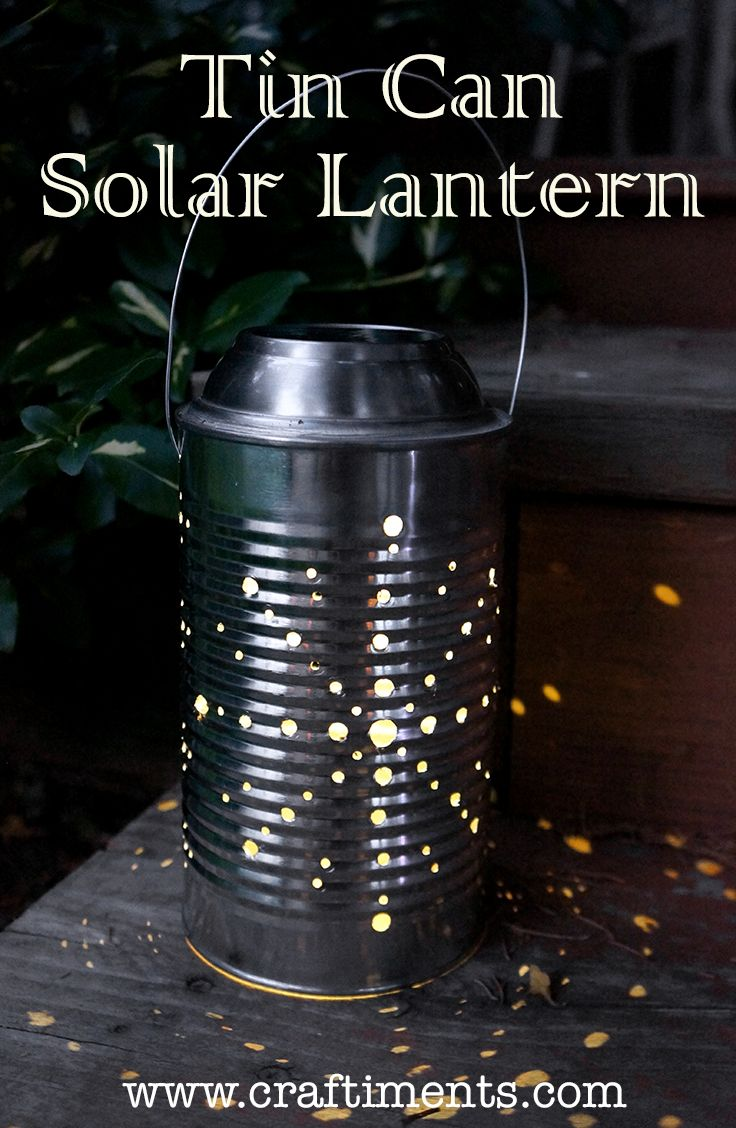 How to make tin can lanterns - Learn How To Make A Recycled Tin Can Lantern Powered By A Solar Garden Light