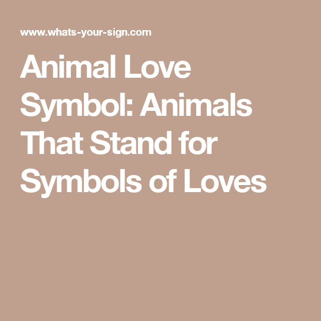 Animal Love Symbol Animals That Stand For Symbols Of Loves Animal