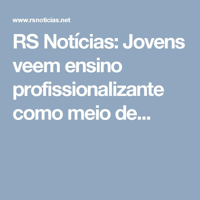 RS Notícias: Jovens veem ensino profissionalizante como meio de...