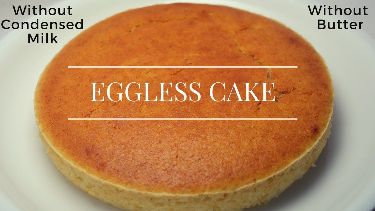 Eggless Cake Without Condensed Milk And Butter Eggless Vanilla Sponge Recipe For Group Vanilla Sponge Cake Eggless Vanilla Sponge Cake Chocolate Sp