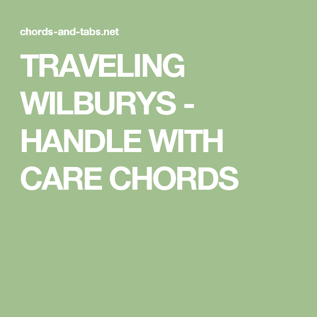 TRAVELING WILBURYS - HANDLE WITH CARE CHORDS | Guitar chords ...