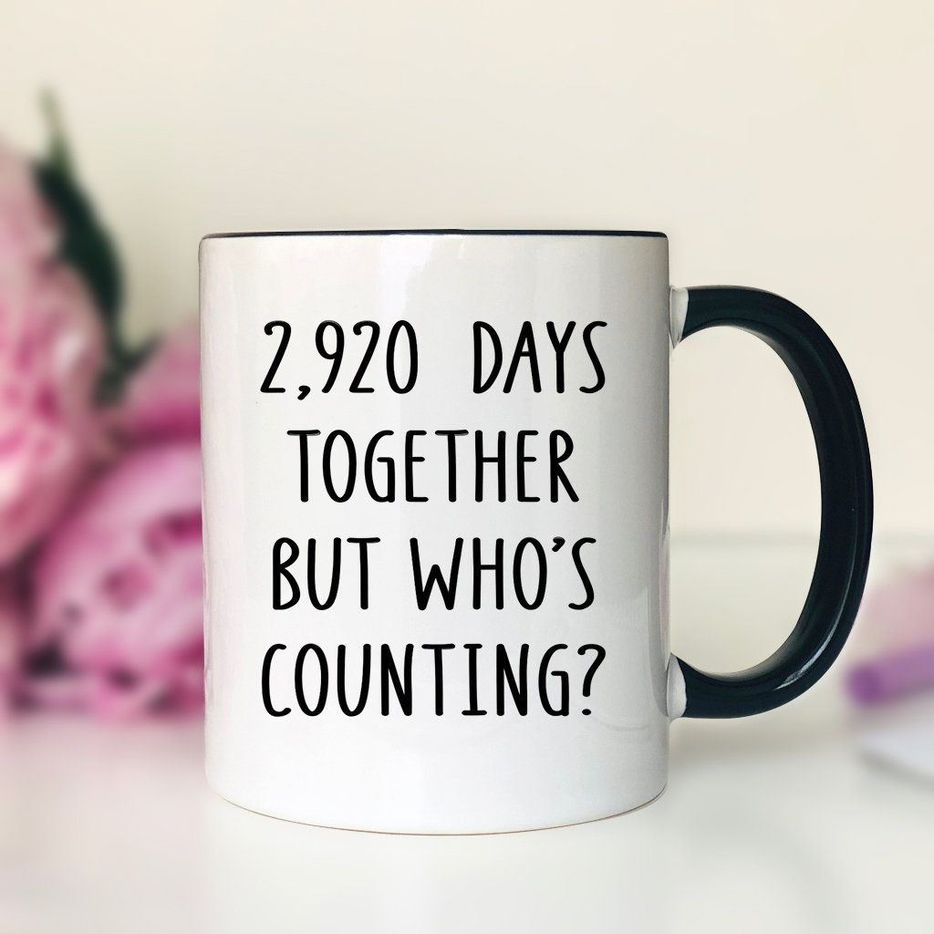 2920 days together but whos counting mug anniversary