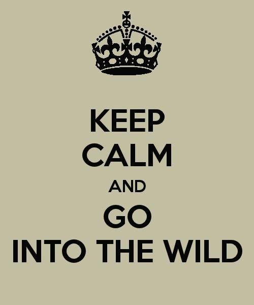 Keep calm and go into the wild Keep calm, Keep calm