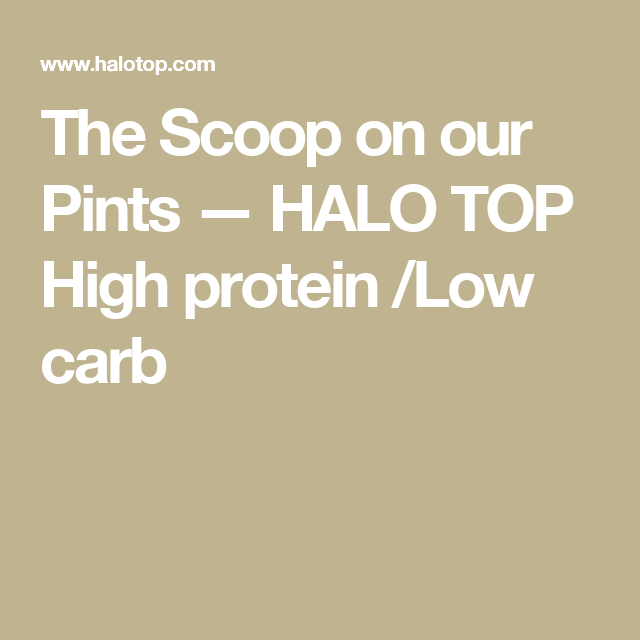 The Scoop on our Pints — HALO TOP  High protein /Low carb