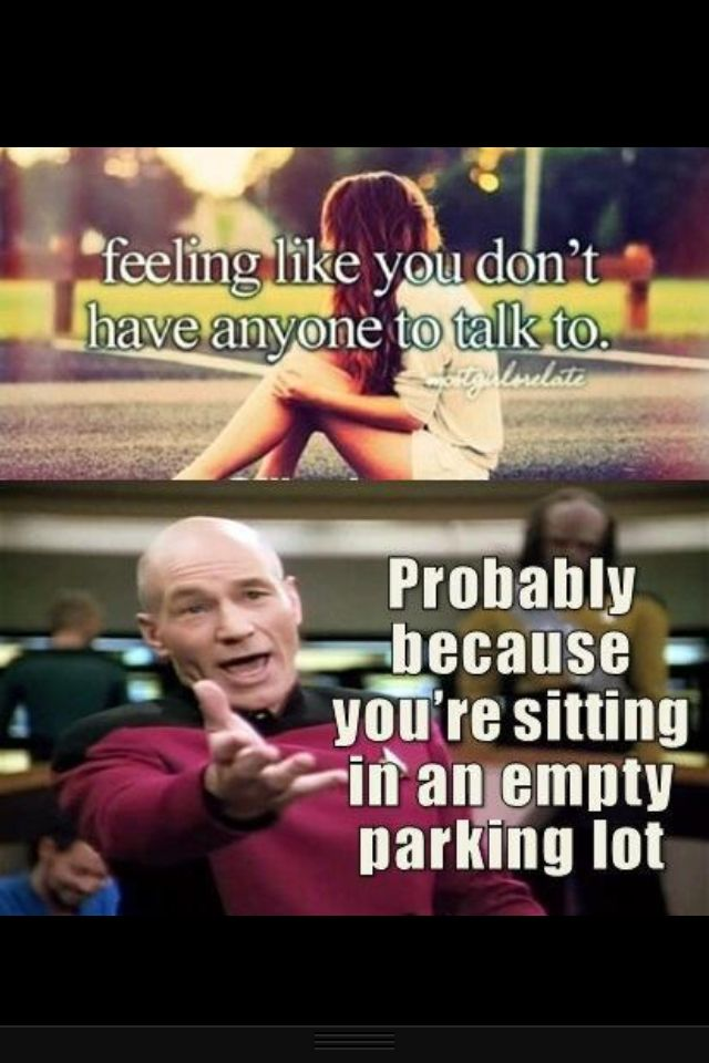 Hahaha That S Because You Re Sitting On An Empty Parking Lot Funny Quotes Funny P Funny Pictures