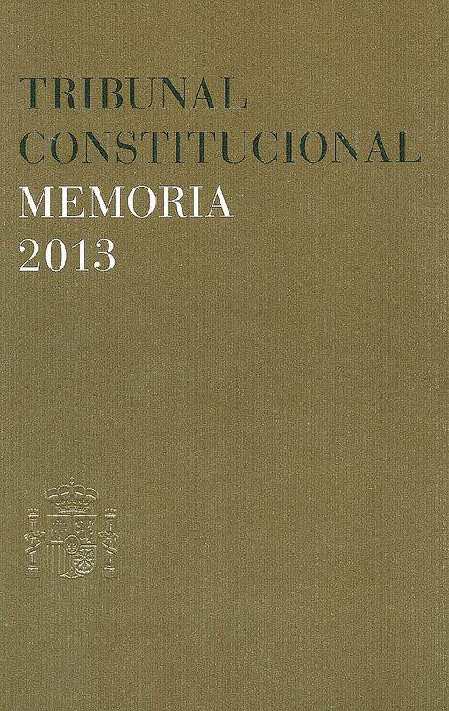 Tribunal Constitucional : memoria 2013 España. Tribunal Constitucional, 2014