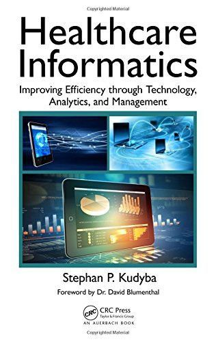 Healthcare Informatics Improving Efficiency Through Technology Analytics And Management Health Care Management Books Technology Management