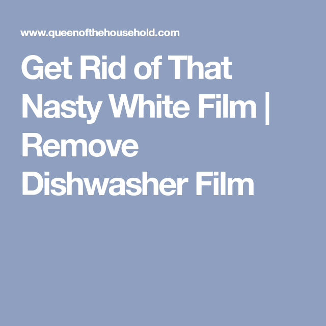 Stop The Dishwasher Leaving White Film On Dishes Dishwasher Detergent Film Dishwasher