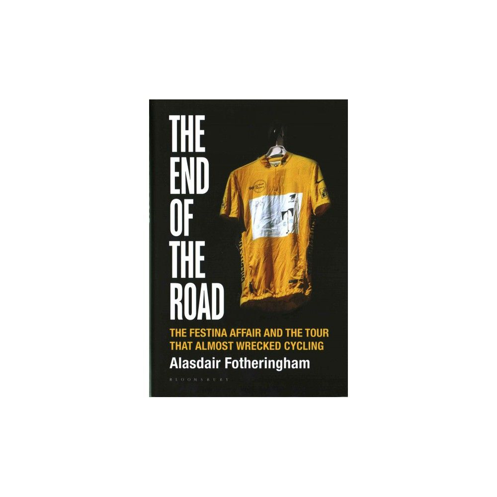 the end of the road the festina affair and the tour that almost wrecked cycling