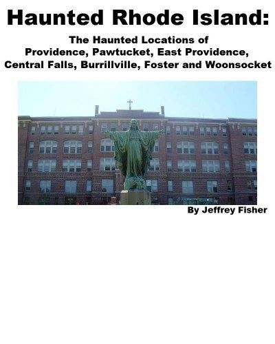 Haunted Rhode Island: The Haunted Locations Of Providence