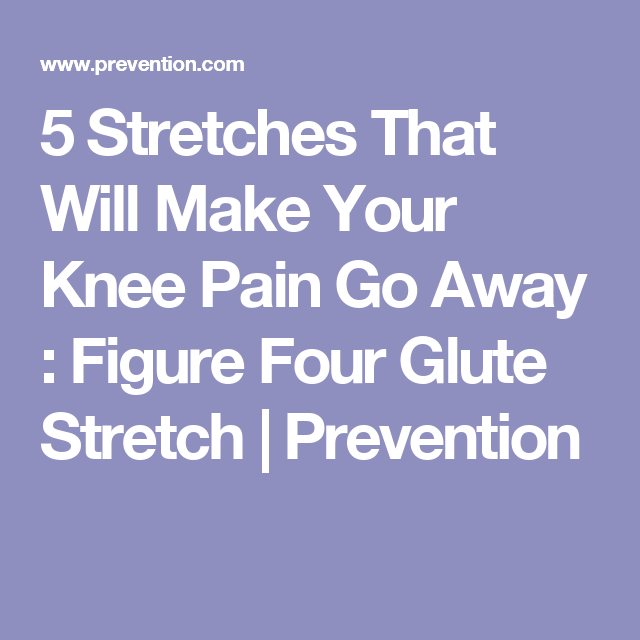 5 Stretches That Will Make Your Knee Pain Go Away | Knee pain ... on