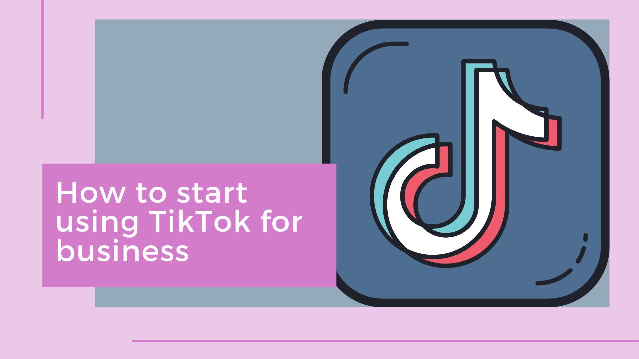 How To Start Using Tiktok For Business Brand Marketing Business Branding 101