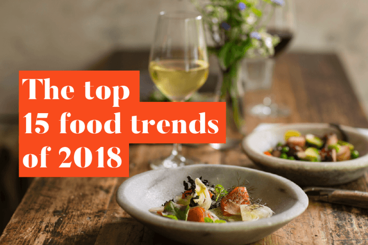 The top 15 food and drinks trends of 2018 unravelled | food