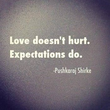 Love doesn't hurt. Expectations do.