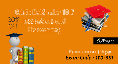 Get Complete Helping Material Regarding Citrixnetscaler 10 5 Essentials And Networking Exam Exam Code 1y0 351 Http Www Troytec Coding Exam It Network