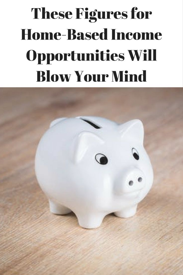 These Figures for Home-Based Income Opportunities Will Blow Your ...