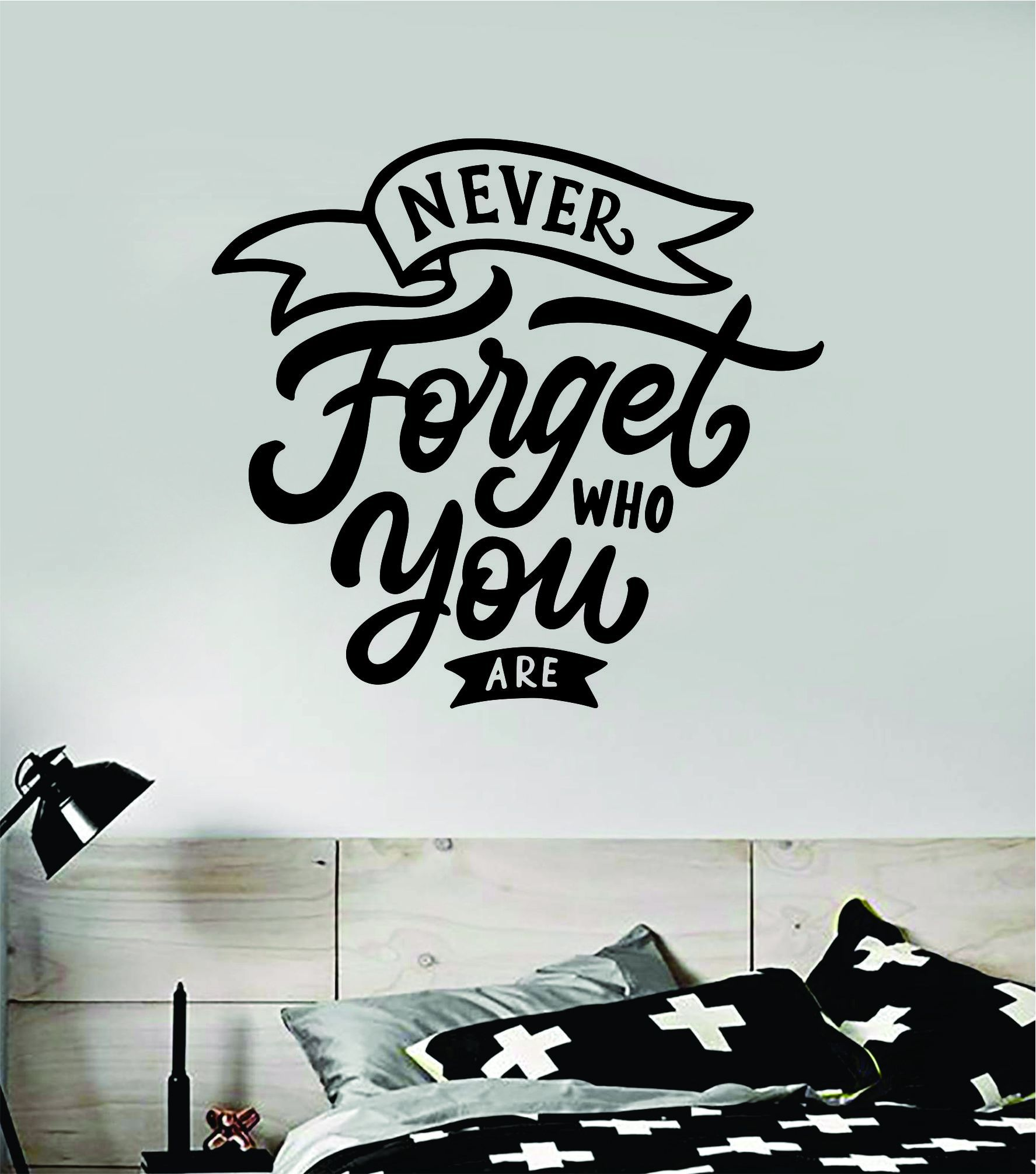 Never Forget Who You Are Wall Decal Sticker Vinyl Art Bedroom Room Home Decor Inspirational Motivational Teen Baby Nursery School - black