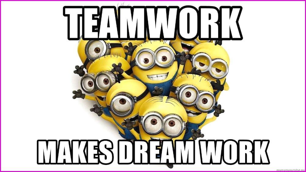 Teamwork Makes Dream Work minions happy Teamwork, Love