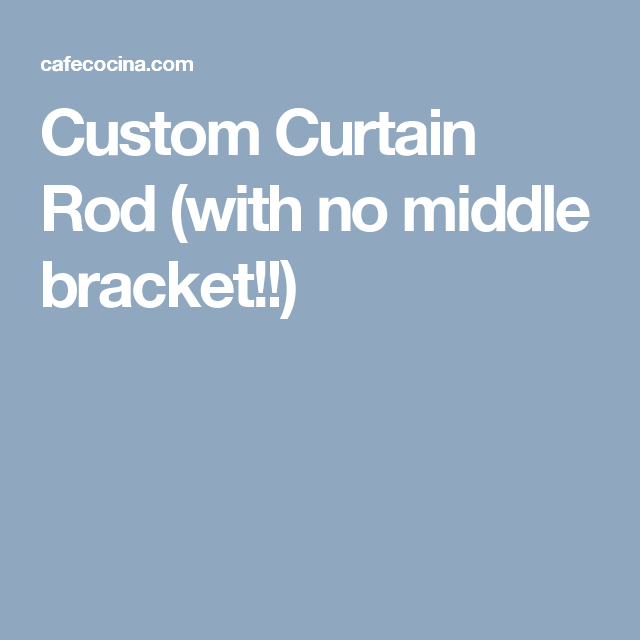 Custom Curtain Rod With No Middle Bracket With Images