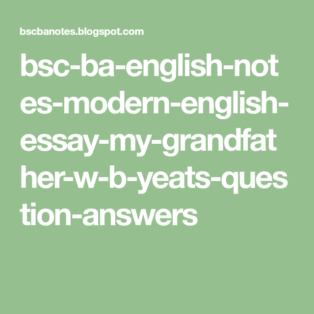 Bsc Ba English Note Modern Essay My Grandfather W B Yeat Question Answer Thi Or That