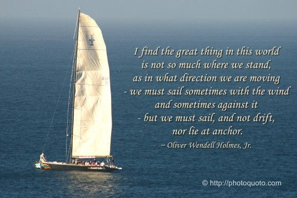 Sayings Quotes Oliver Wendell Holmes Jr Photo Quoto Sailing Quotes Sailing Nautical Quotes
