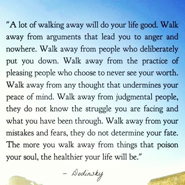 A Lot Of Walking Away Will Do Your Life Good Dodinsky Quotes
